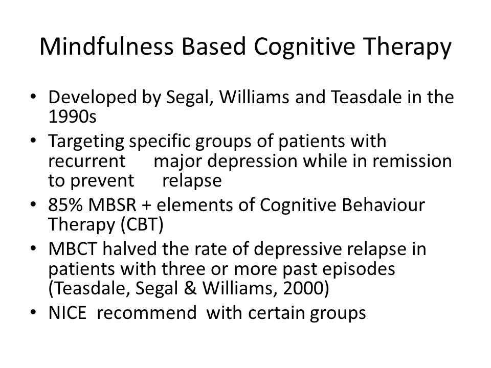 Mindfulness based cognitive therapy