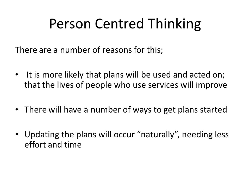 person centred thinking and planning essay Free essay: 11 explain what person-centred thinking is, and how it relates to  person-centred reviews and person centred planning.