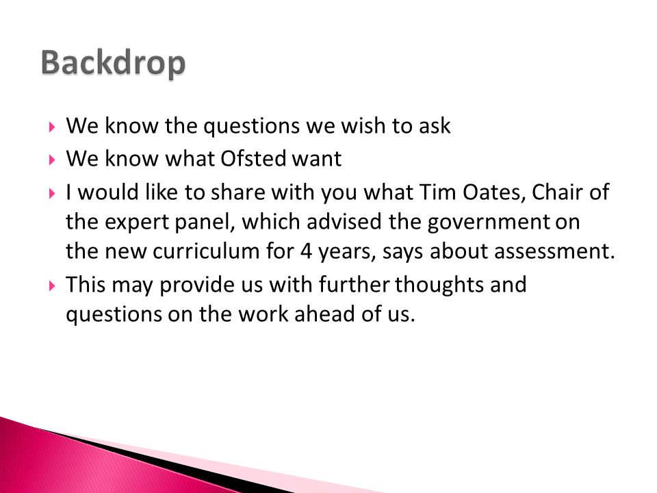 Backdrop We know the questions we wish to ask We know what Ofsted want