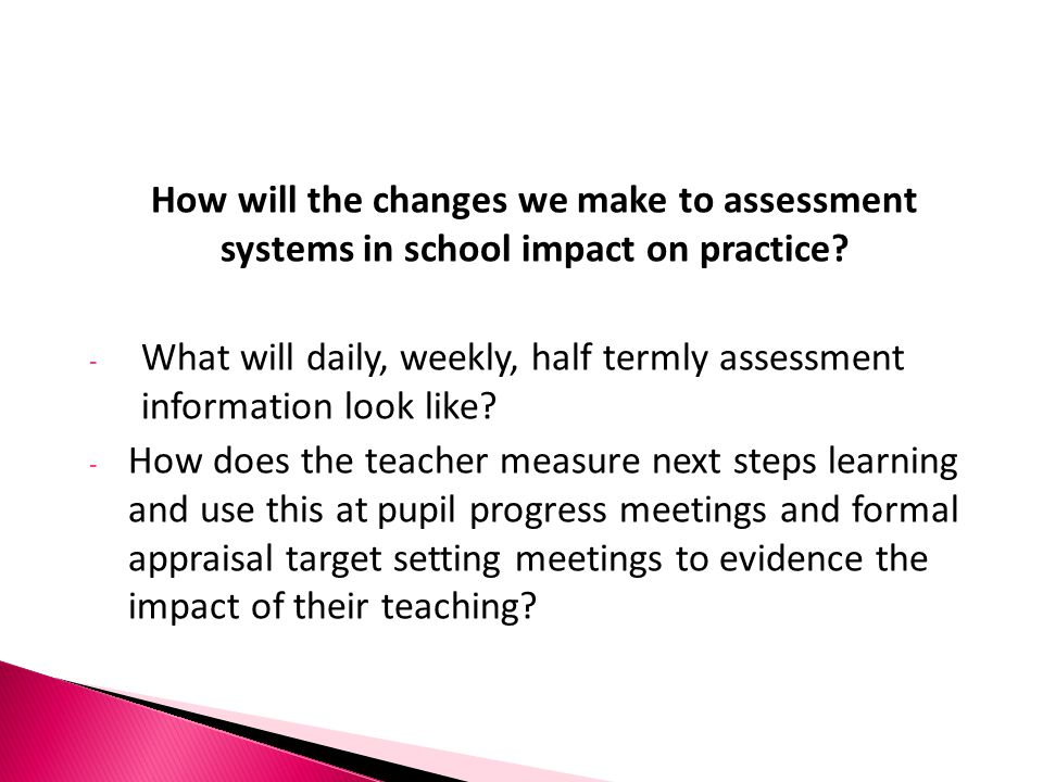 How will the changes we make to assessment systems in school impact on practice