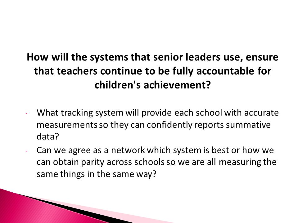 How will the systems that senior leaders use, ensure that teachers continue to be fully accountable for children s achievement