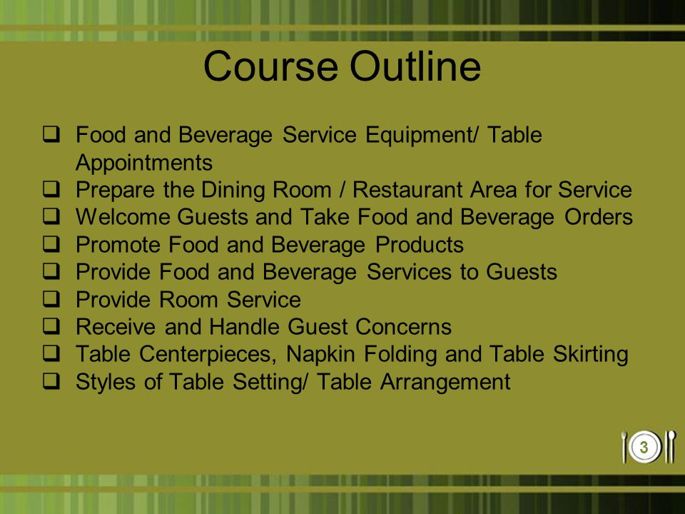 Food and Beverage Service Operation Lecture ppt video  : CourseOutlineFoodandBeverageServiceEquipment2FTableAppointments from slideplayer.com size 960 x 720 jpeg 89kB