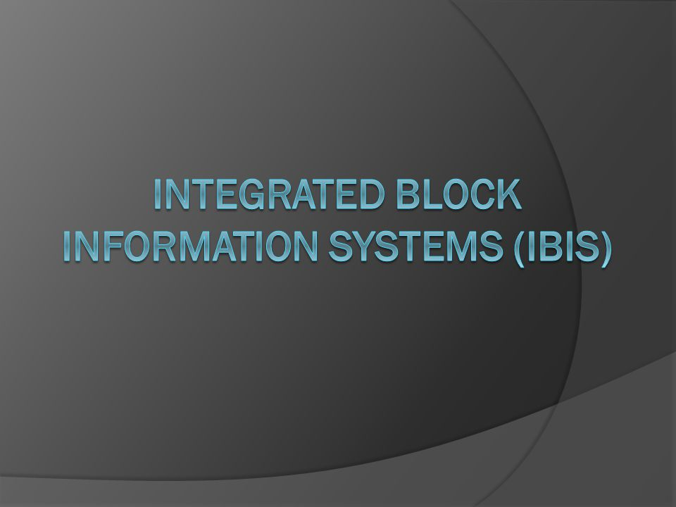Integrated Block information Systems (ibis)