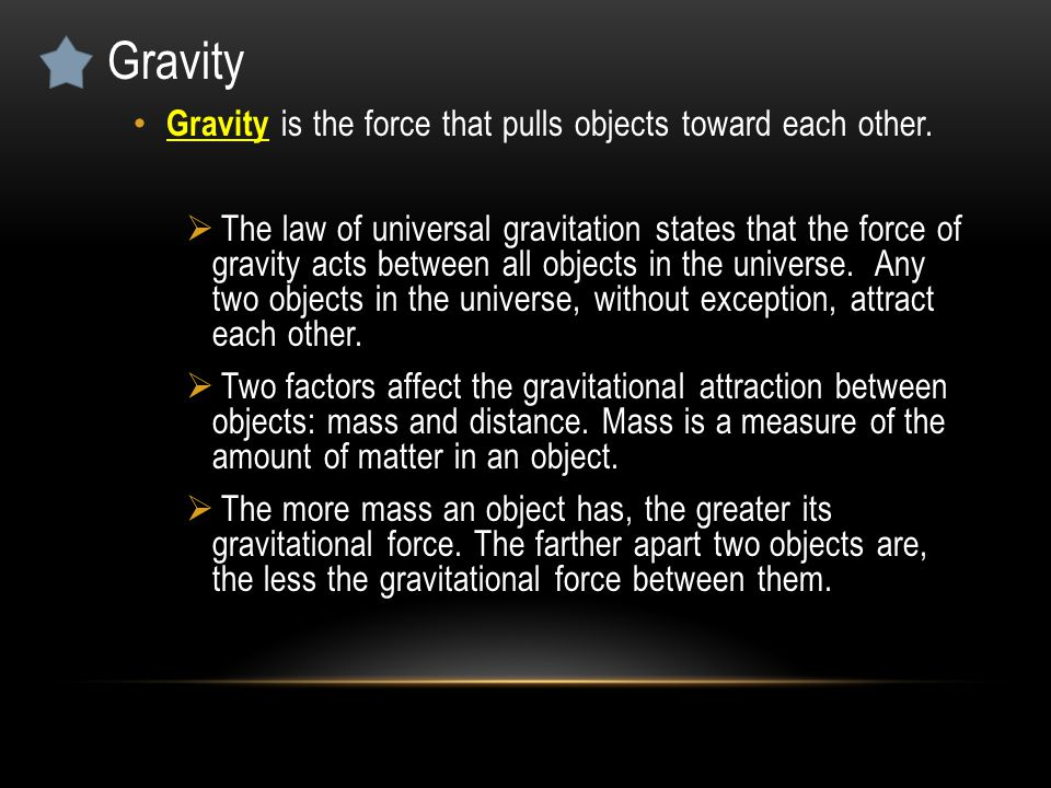 Gravity Gravity is the force that pulls objects toward each other.