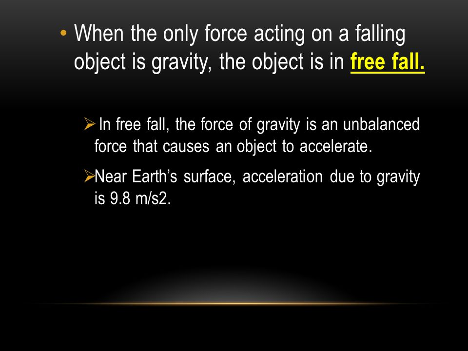 When the only force acting on a falling object is gravity, the object is in free fall.