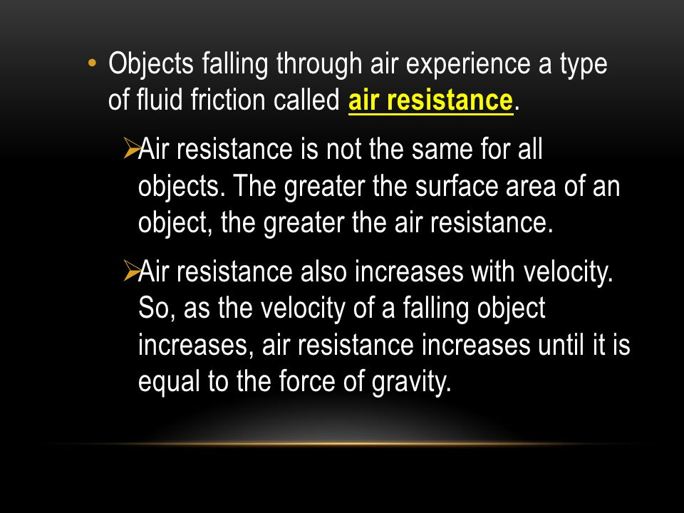 Objects falling through air experience a type of fluid friction called air resistance.