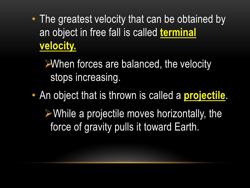 The greatest velocity that can be obtained by an object in free fall is called terminal velocity.