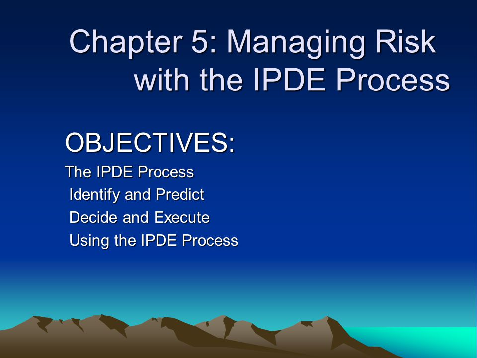 Chapter 5: Managing Risk with the IPDE Process