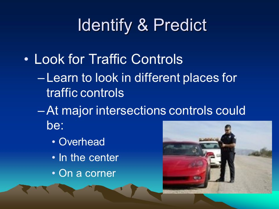 Identify & Predict Look for Traffic Controls