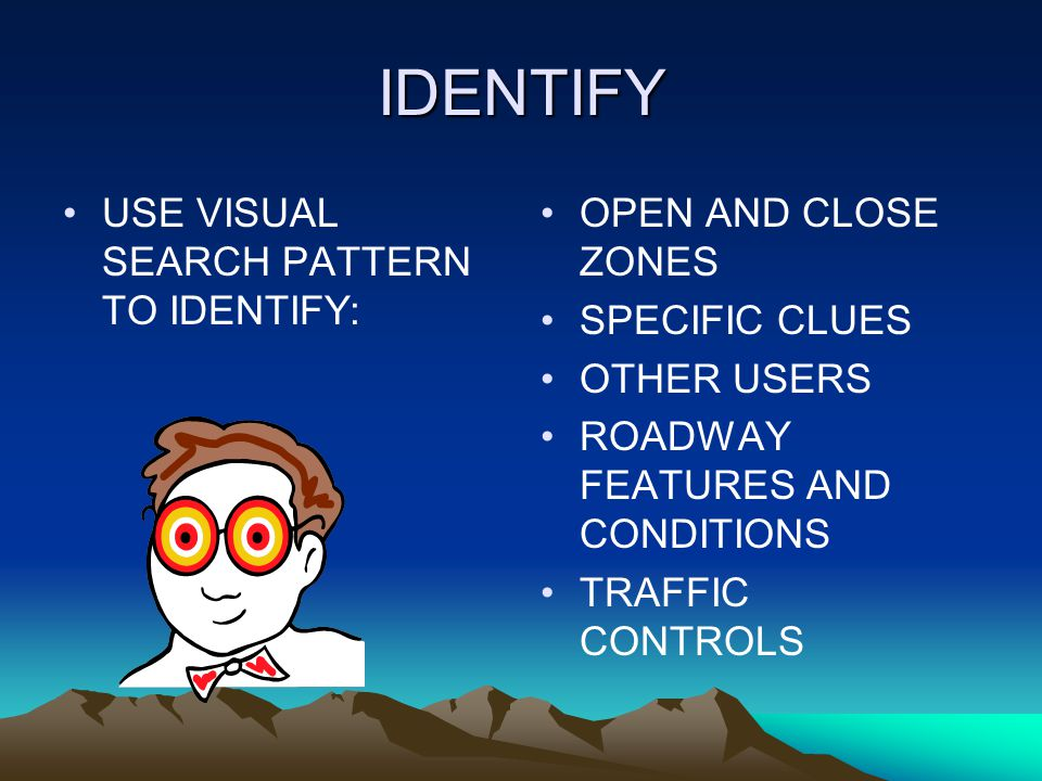 IDENTIFY USE VISUAL SEARCH PATTERN TO IDENTIFY: OPEN AND CLOSE ZONES