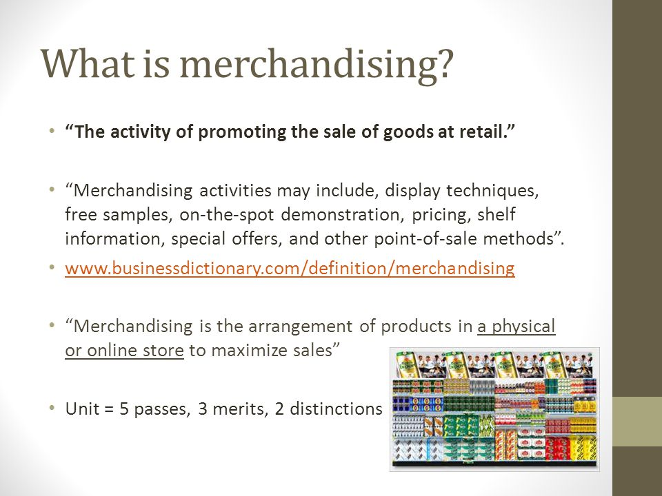 Merchandising is used primarily by brick-and-mortar retail stores, whether the retailer is independently owned or part of one of the largest retail chains. While many retailers may carry the same merchandise, merchandising strategies are what distinguish retail competitors.