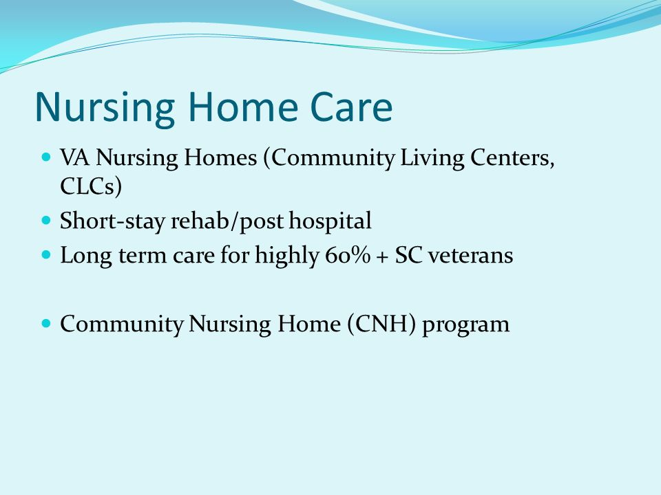 Nursing Home Care VA Nursing Homes (Community Living Centers, CLCs)