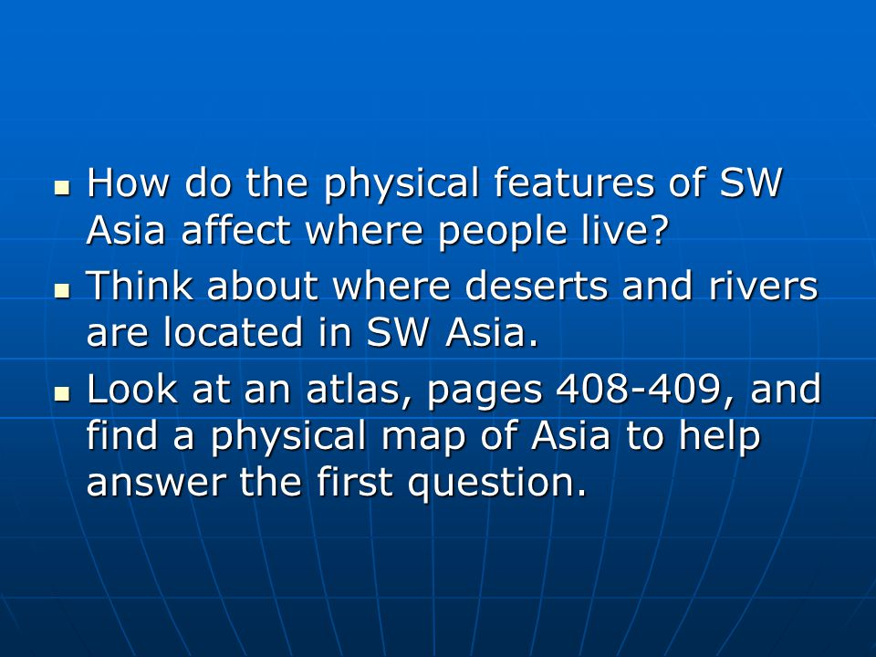 How do the physical features of SW Asia affect where people live