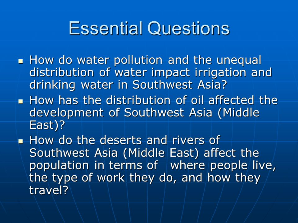 Essential Questions How do water pollution and the unequal distribution of water impact irrigation and drinking water in Southwest Asia