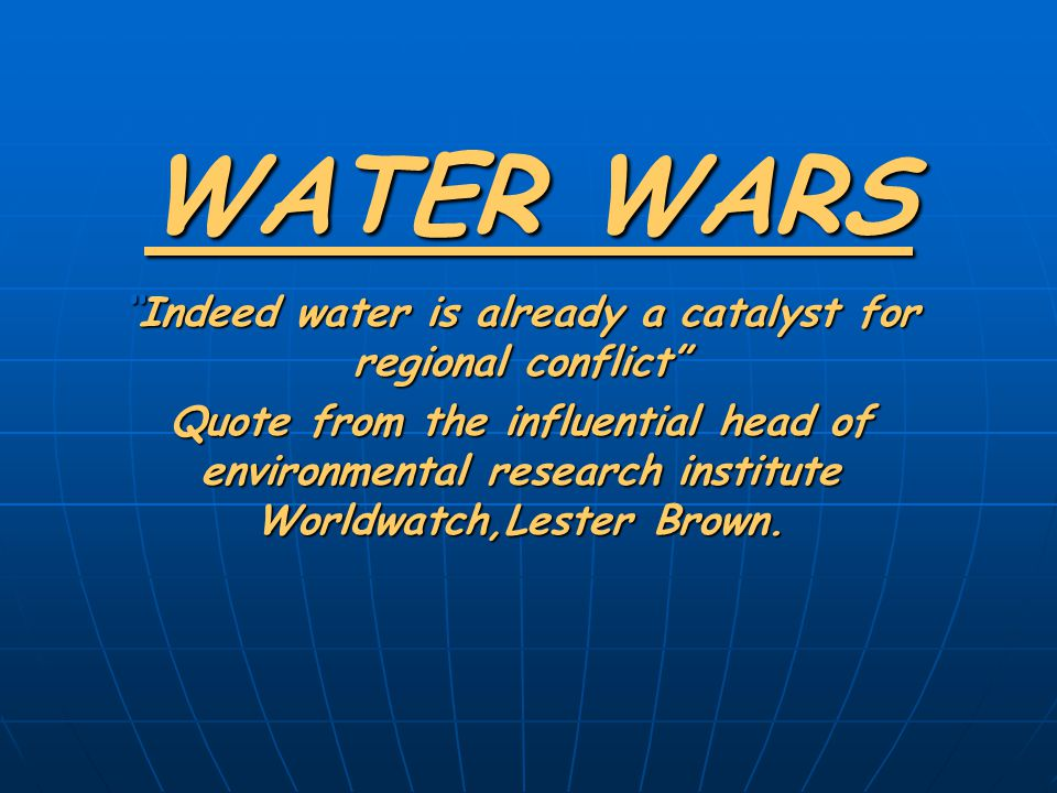 Indeed water is already a catalyst for regional conflict