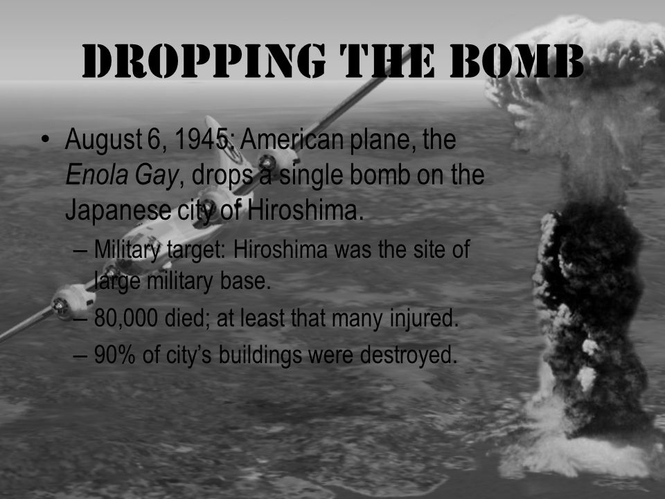 Dropping the Bomb August 6, 1945: American plane, the Enola Gay, drops