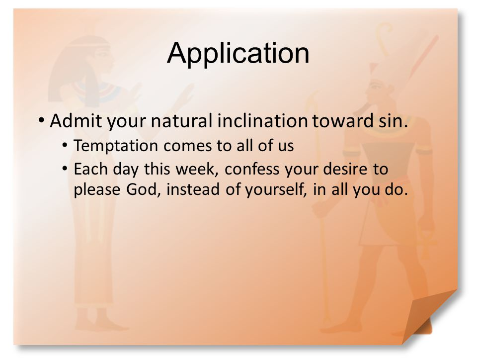 Application Admit your natural inclination toward sin.