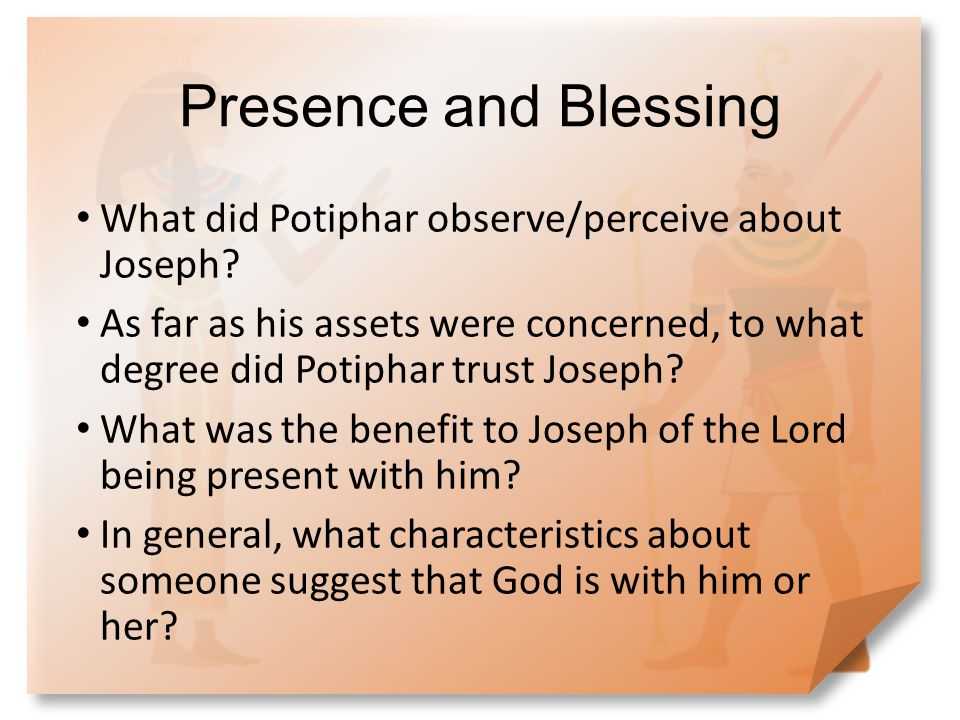 Presence and Blessing What did Potiphar observe/perceive about Joseph