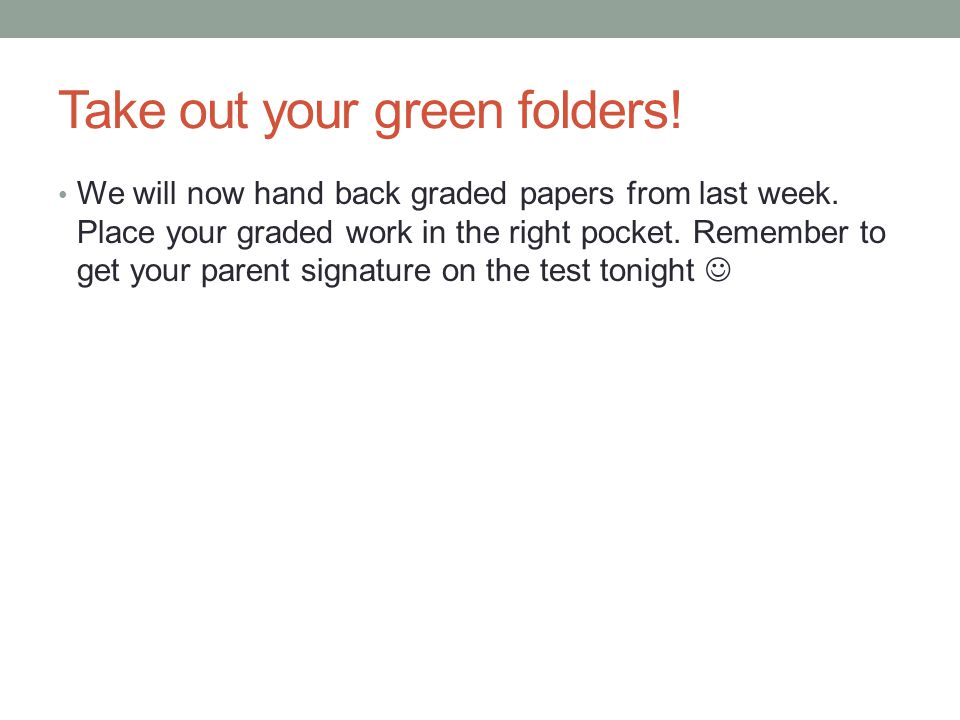 Take out your green folders!
