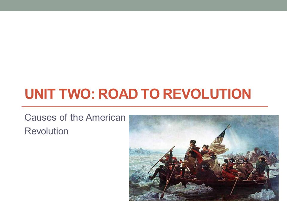 Unit TWO: Road to revolution