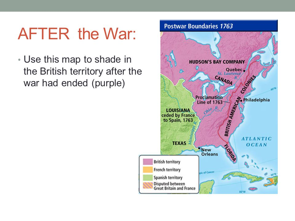 AFTER the War: Use this map to shade in the British territory after the war had ended (purple)