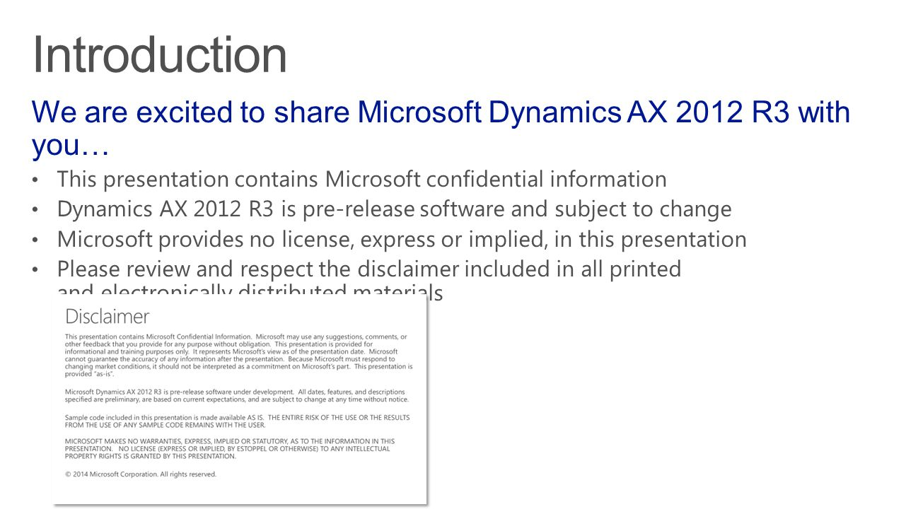 Introduction We are excited to share Microsoft Dynamics AX 2012 R3 with you… This presentation contains Microsoft confidential information.