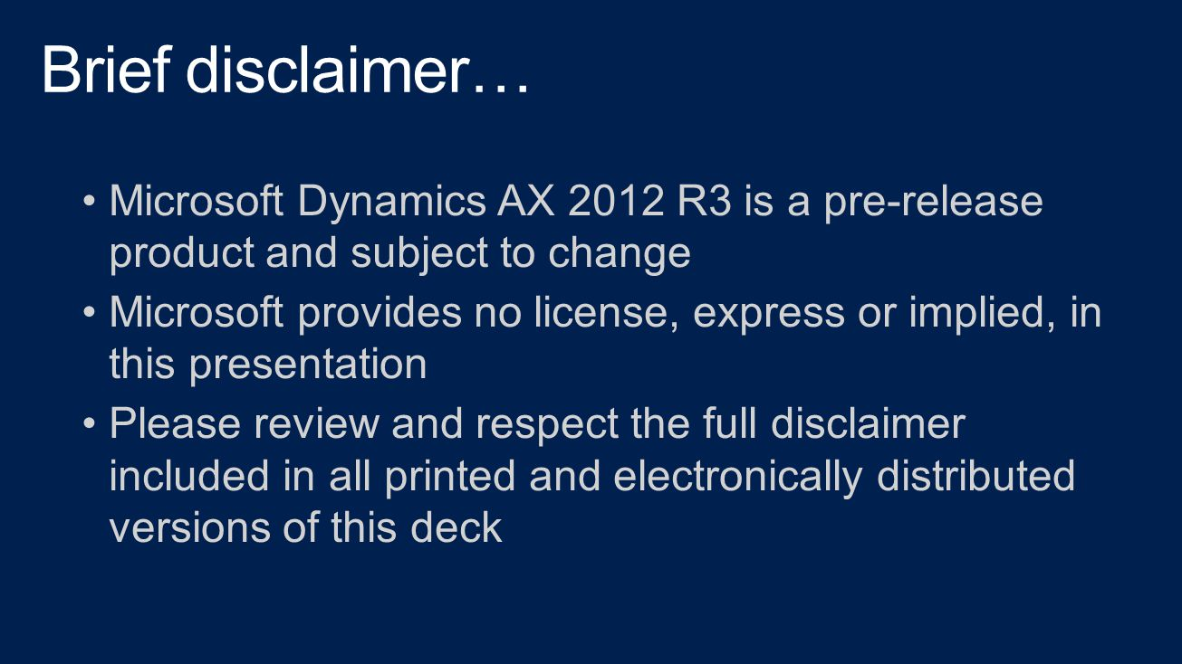 4/17/2017 3:48 PM Brief disclaimer… Microsoft Dynamics AX 2012 R3 is a pre-release product and subject to change.