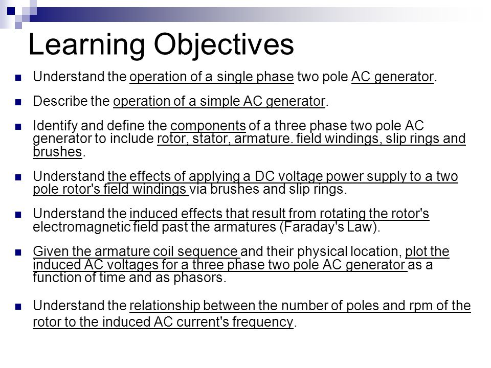 Learning Objectives Understand the operation of a single phase two pole AC generator. Describe the operation of a simple AC generator.