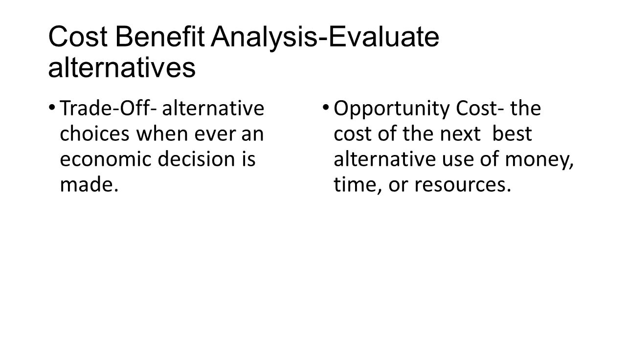 Cost Benefit Analysis-Evaluate alternatives