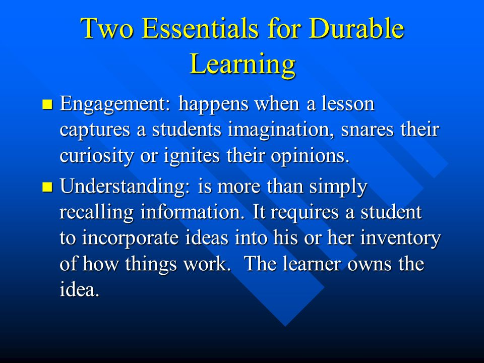 Two Essentials for Durable Learning