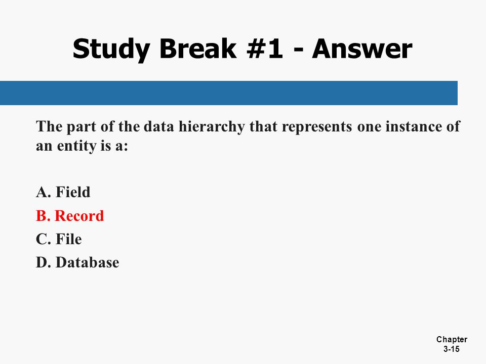 Study Break #1 - Answer The part of the data hierarchy that represents one instance of an entity is a: