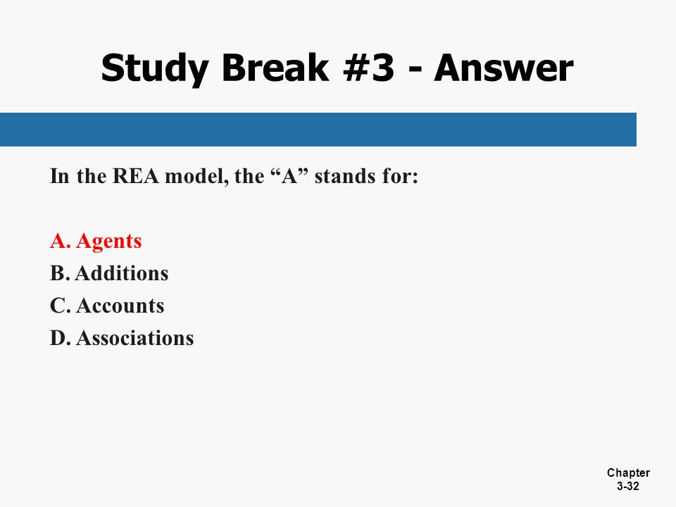 Study Break #3 - Answer In the REA model, the A stands for: Agents