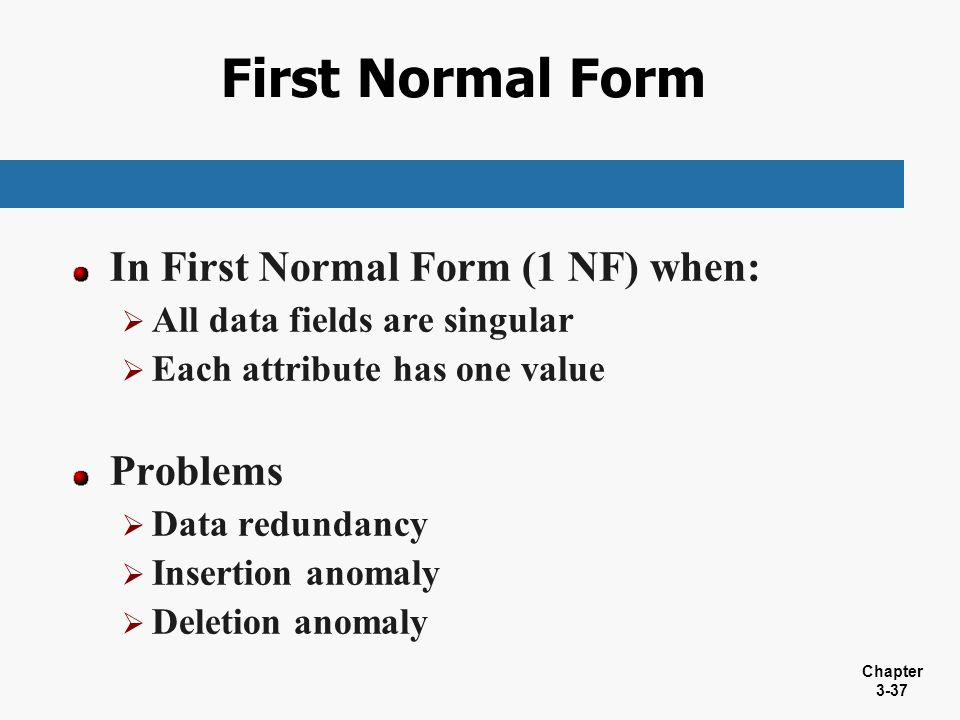 First Normal Form In First Normal Form (1 NF) when: Problems