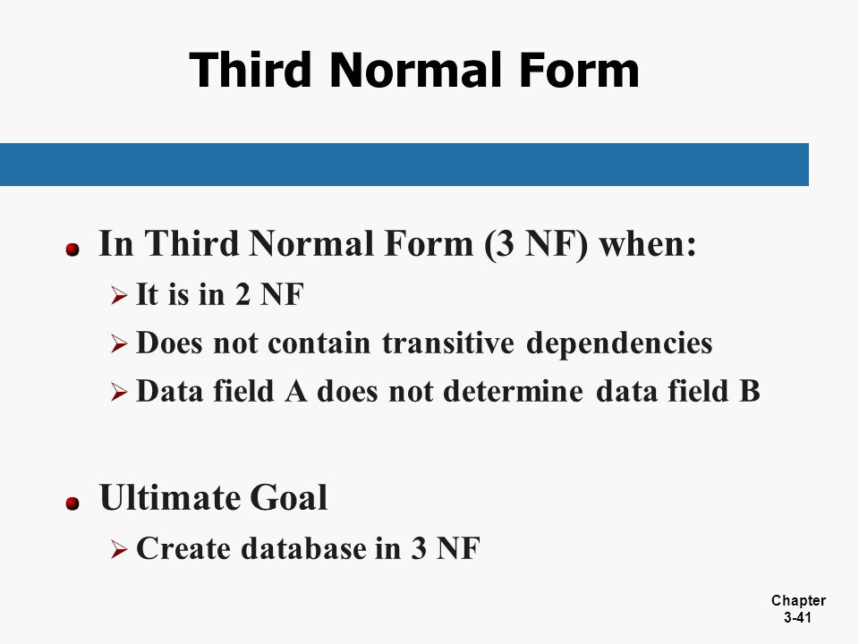 Third Normal Form In Third Normal Form (3 NF) when: Ultimate Goal