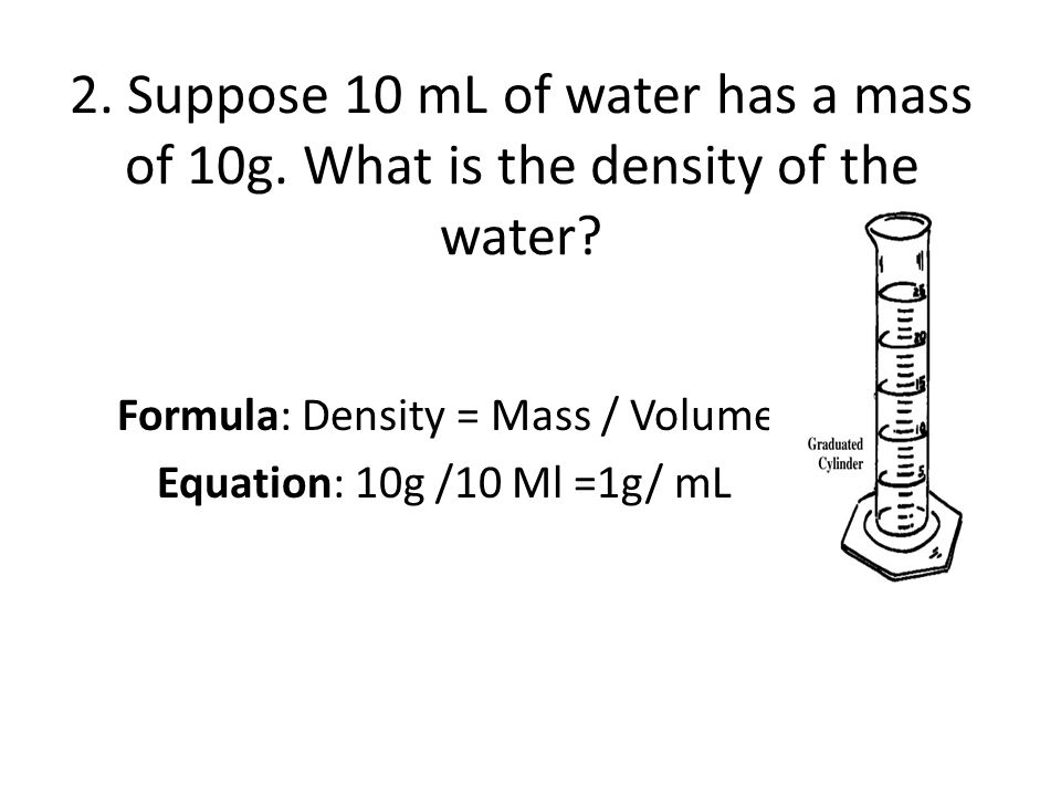 volume of water equation. suppose 10 ml of water has a mass 10g volume equation u