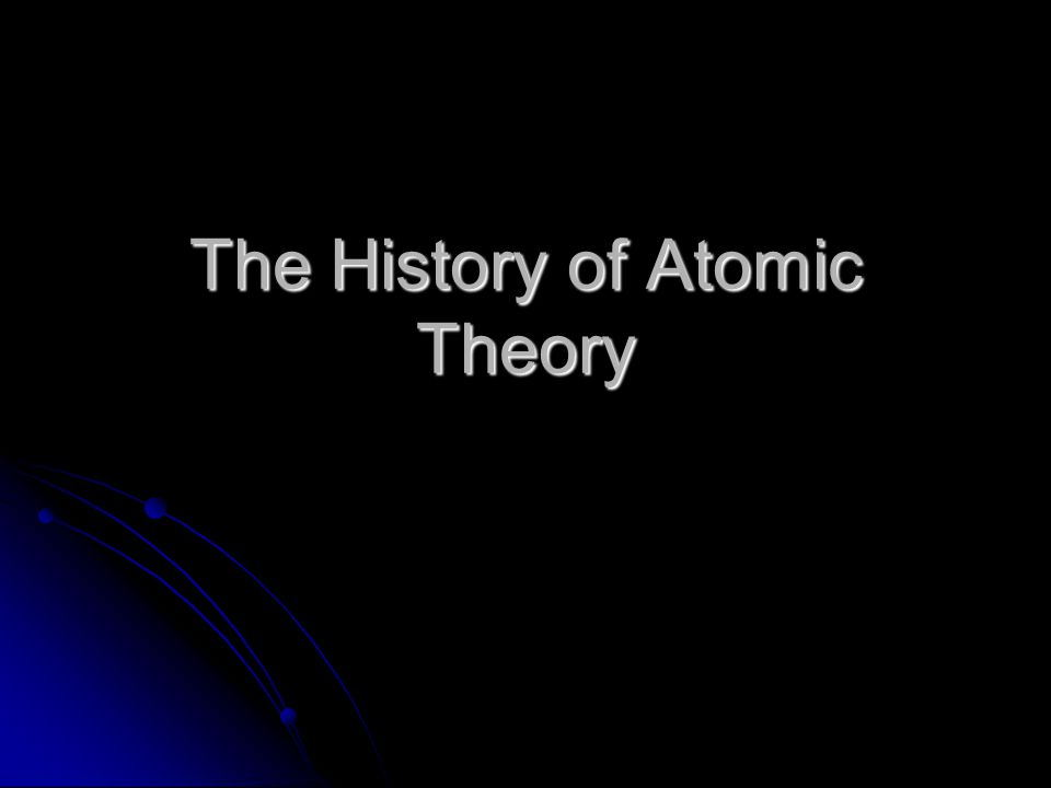 history of atomic theory Atomos: not to be cut the history of atomic theory atomic models this model of the atom may look familiar to you this is the bohr model in this model.