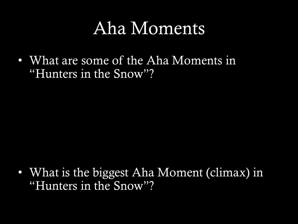 aha moments aha moments definition aha moments are when a aha moments what are some of the aha moments in hunters in the snow