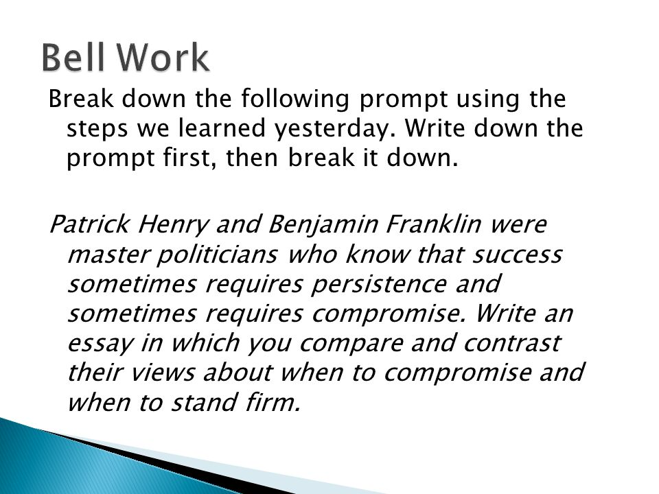 What Is A Thesis Statement In A Essay Bell Work Break Down The Following Prompt Using The Steps We Learned  Yesterday Write Down The Prompt First Then Break It Down Patrick Henry  And Benjamin Thesis Statement Examples For Persuasive Essays also Proposal Essay Topic List Bell Work Break Down The Following Prompt Using The Steps We Learned  Essays On Science Fiction