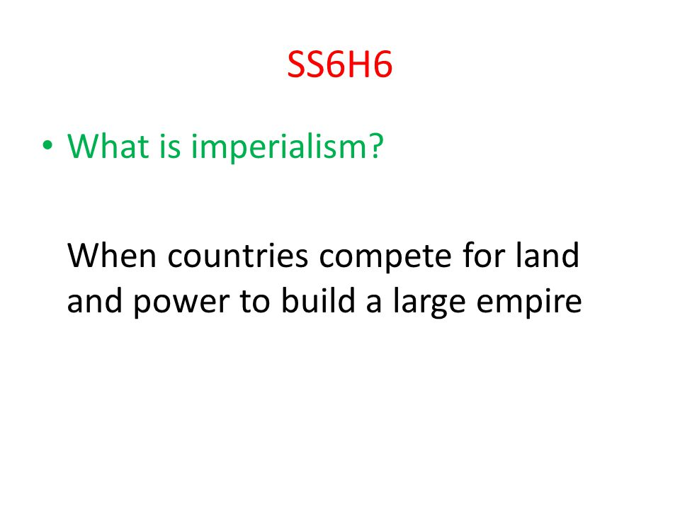 SS6H6 What is imperialism