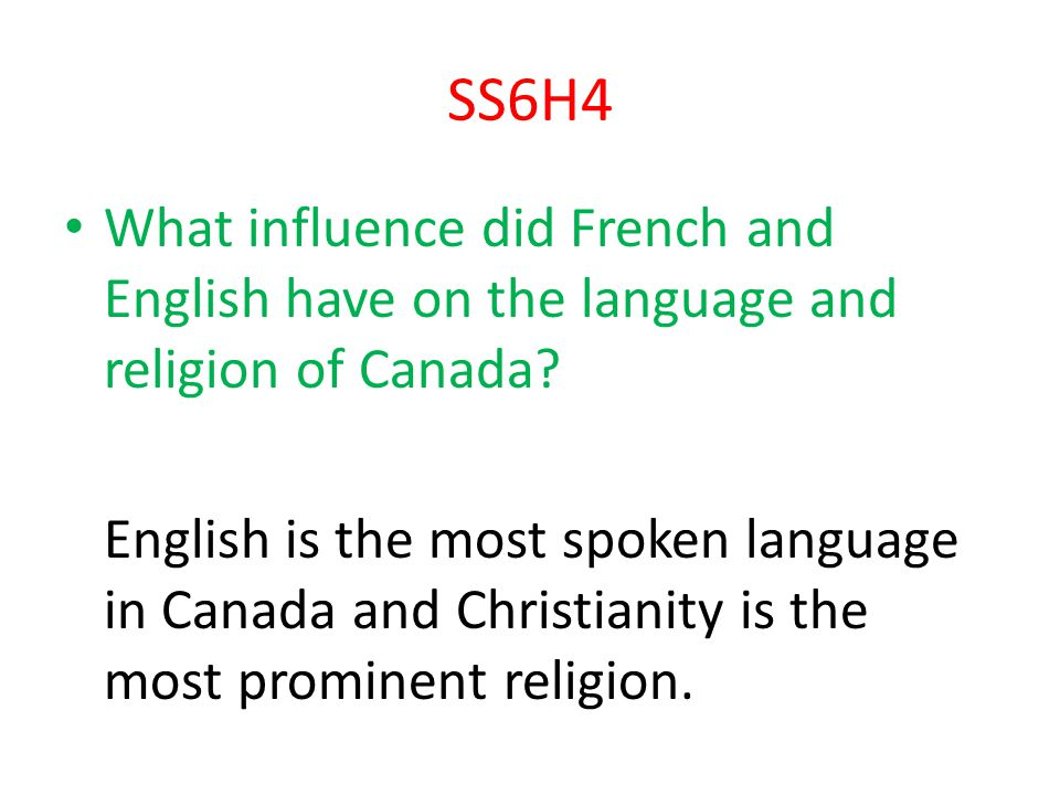 SS6H4 What influence did French and English have on the language and religion of Canada