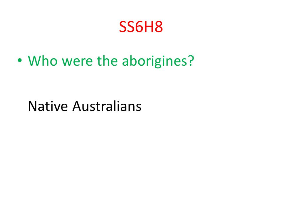 SS6H8 Who were the aborigines Native Australians