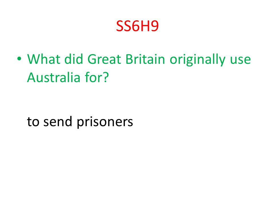SS6H9 What did Great Britain originally use Australia for
