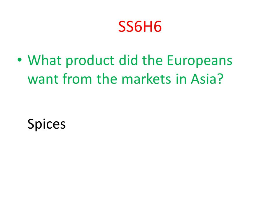 SS6H6 What product did the Europeans want from the markets in Asia