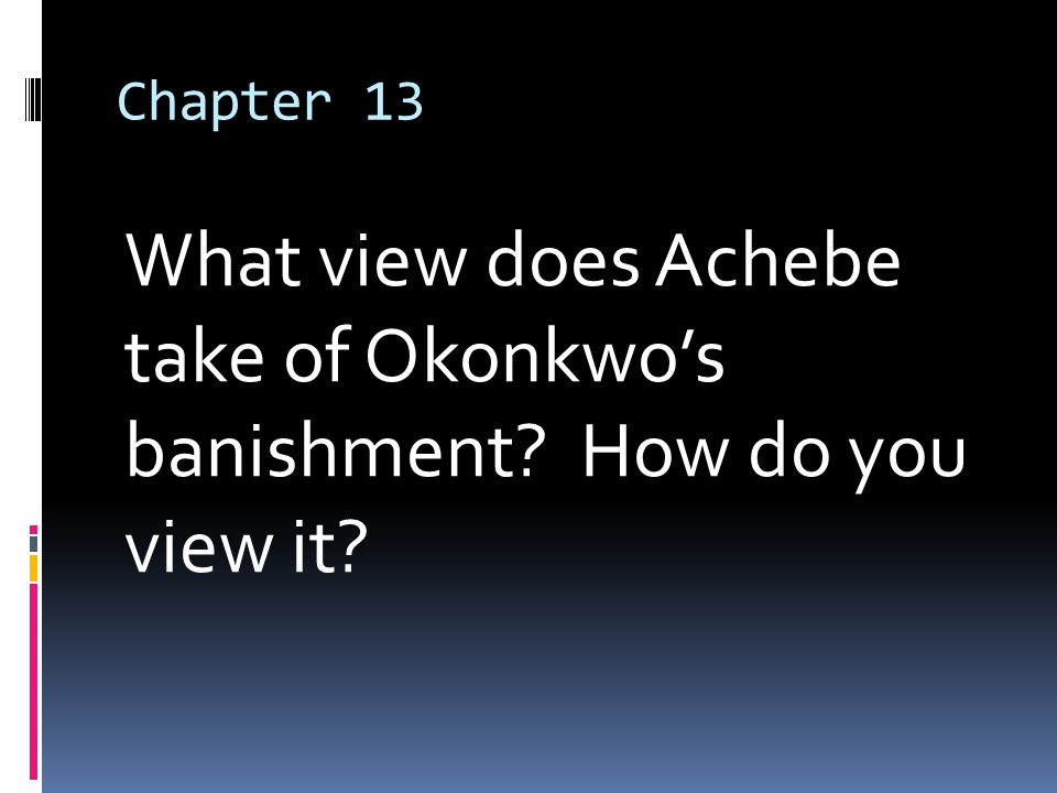 things fall apart okonkwo s perspective As okonkwo's tribe and even his own son fall away from tradition, okonkwo  clings  achebe's narrative techniques, such as point of view and structure, are   things fall apart is largely about the disintegration of african tribal tradition at  the.