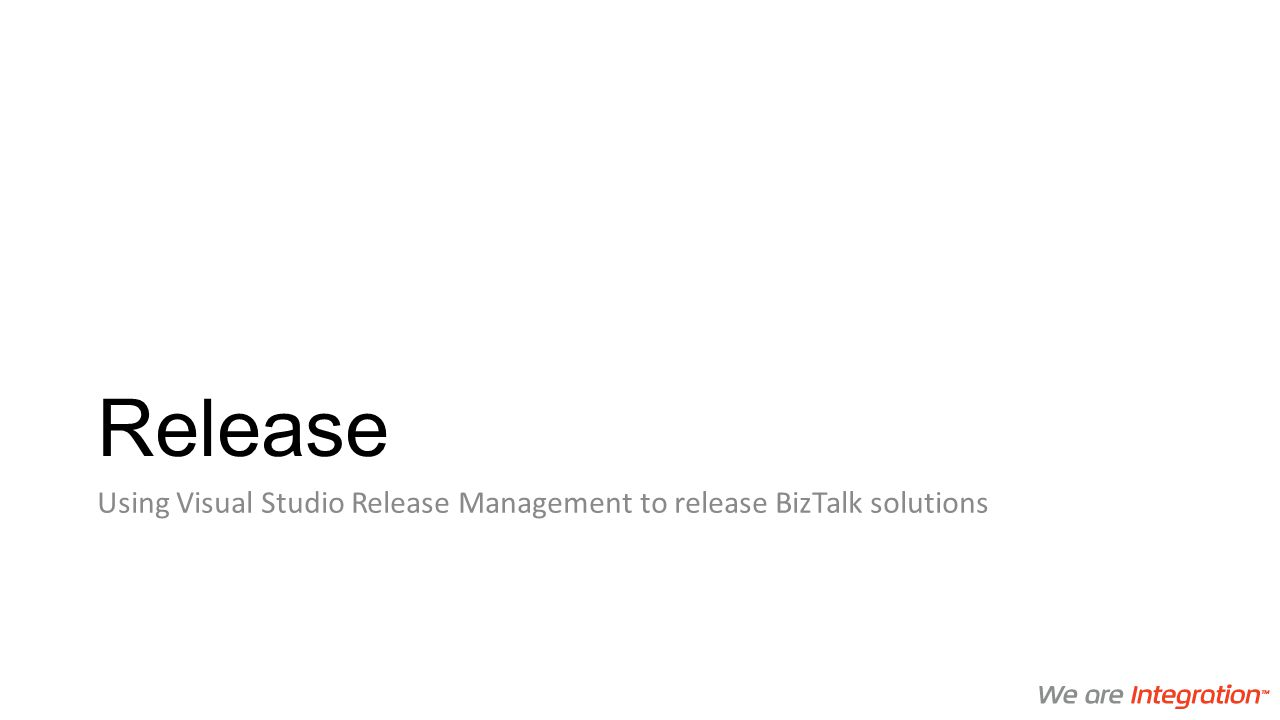 Release Using Visual Studio Release Management to release BizTalk solutions
