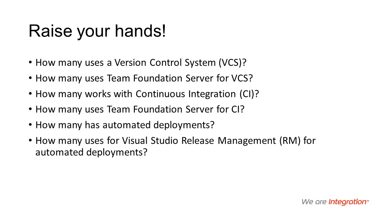 Raise your hands! How many uses a Version Control System (VCS)