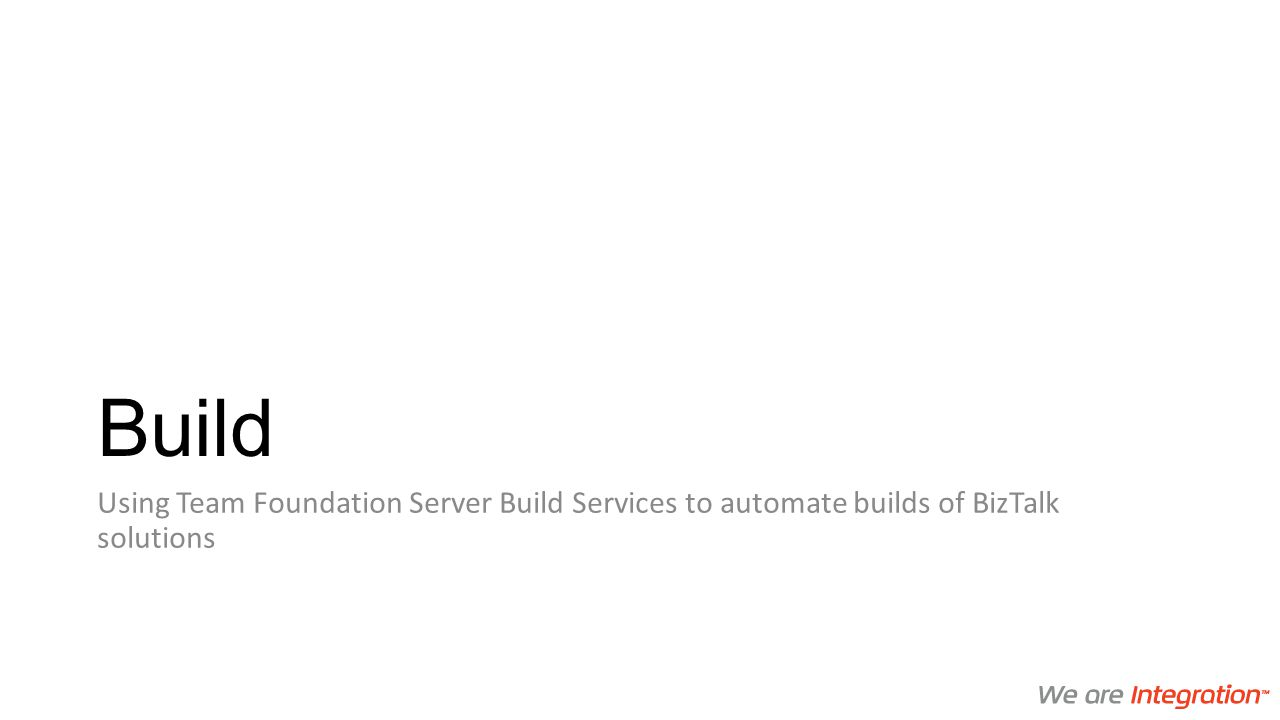 Build Using Team Foundation Server Build Services to automate builds of BizTalk solutions