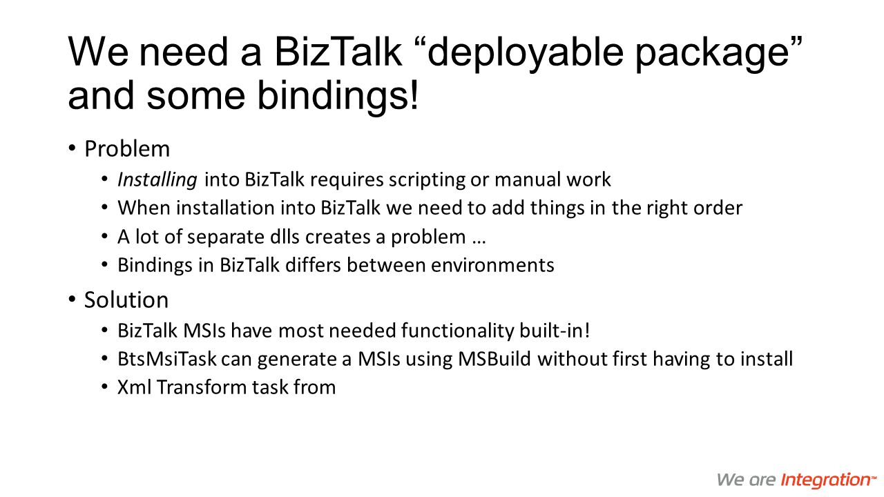 We need a BizTalk deployable package and some bindings!