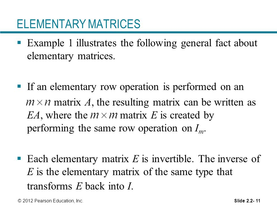 ELEMENTARY MATRICES Example 1 illustrates the following general fact about elementary matrices. If an elementary row operation is performed on an.