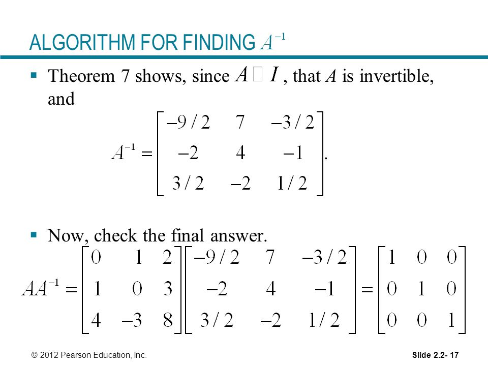 ALGORITHM FOR FINDING Theorem 7 shows, since , that A is invertible, and. . Now, check the final answer.
